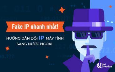 Hướng dẫn đổi ip máy tính sang nước ngoài – Fake IP chi tiết nhanh nhất!