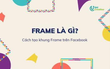 Frame là gì? Cách tạo khung Frame trên Facebook
